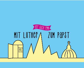 Mit Luther zum Papst2020 geht es erneut nach Rom